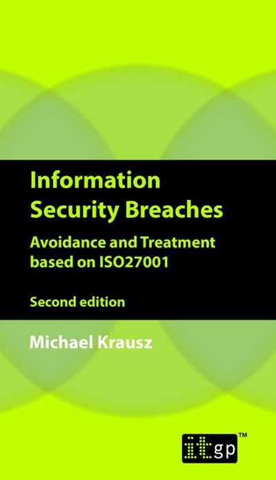 Information Security Breaches - Avoidance and Treatment based on ISO27001 by Michael Krausz