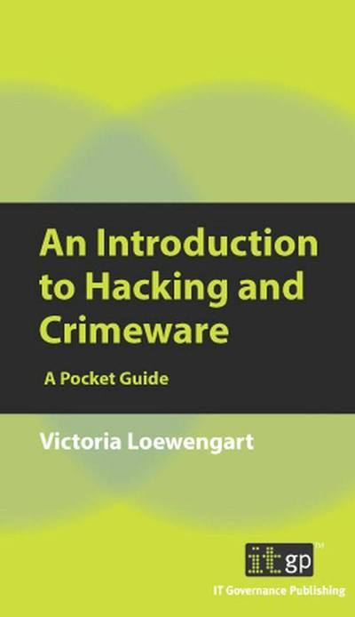 An Introduction to Hacking & Crimeware - A Pocket Guide by Victoria Lowengart