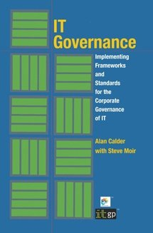 IT Governance: Implementing Frameworks and Standards for the Corporate Governance of IT