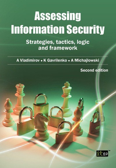 Assessing Information Security: Strategies, Tactics, Logic and Framework