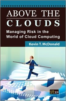 Above the Clouds - Managing Risk in the World of Cloud Computing