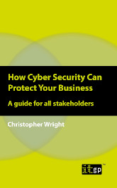 How Cyber Security Can Protect Your Business - A guide for all stakeholders