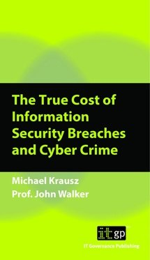 The True Cost of Information Security Breaches and Cyber Crime