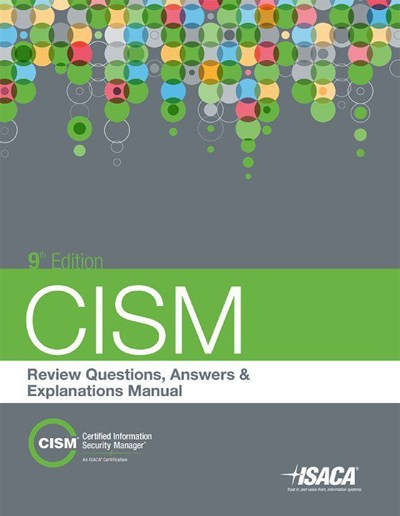 CISM Review Questions, Answers & Explanations Manual