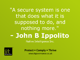 A secure system is one that does what it is supposed to do and nothing more