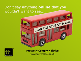 Don't say anything online that you wouldn't want to see on the side of a bus